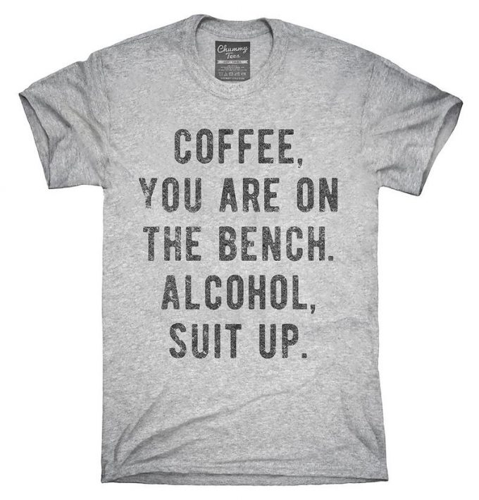 Coffee You Are On The Bench Alcohol Suit Up T-shirt